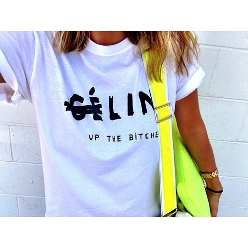 #trending: designer spoof tees. Why wear Céline when you can céLINE UP THE BITCHES? Image Credit